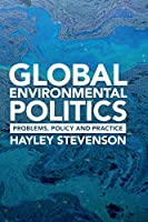 Global Environmental Politics: Problems, Policy and Practice Front Cover