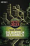Die Wurzeln des Himmels : Metro 2033-Universum-Roman