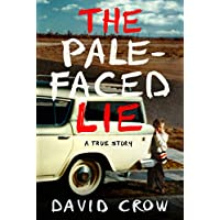 The Pale-Faced Lie: A True Story Kindle Edition by David Crow