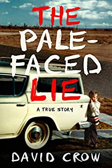 The Pale-Faced Lie: A True Story by [David Crow]