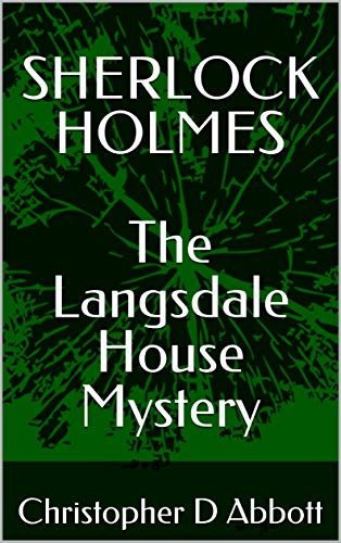 SHERLOCK HOLMES The Langsdale House Mystery (The Watson Chronicles) by [Christopher D Abbott]