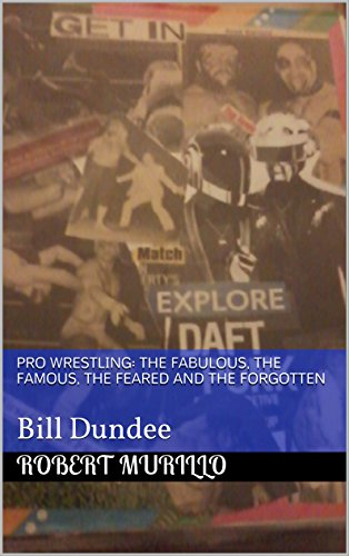 Pro Wrestling: The Fabulous, The Famous, The Feared and The Forgotten: Bill Dundee (Letter D Series Book 11) (English Edition)