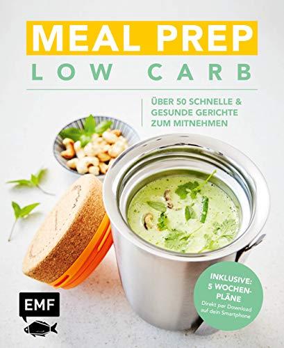 Meal Prep Low Carb - 50 schnelle und gesunde Gerichte zum Mitnehmen: Inklusive 5 Wochenplänen