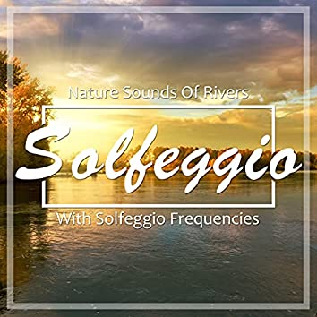 Nature Sounds of Rivers with Solfeggio Frequencies