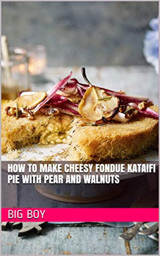How To Make Cheesy Fondue Kataifi Pie with Pear and Walnuts