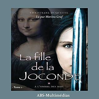 À l'ombre des rois     La fille de la Joconde 1              De :                                                                                                                                 Christiane Duquette                               Lu par :                                                                                                                                 Marina Graf                      Durée : 10 h et 36 min     4 notations     Global 5,0