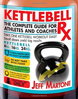 Kettlebell Rx: The Complete Guide for Athletes and Coaches from Victory Belt Publishing