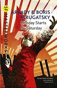 Monday Starts on Saturday (S.F. MASTERWORKS) by [Arkady Strugatsky, Boris Strugatsky, Andrew Bromfield]