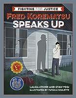 Fred Korematsu Speaks Up (Fighting for Justice, 1)