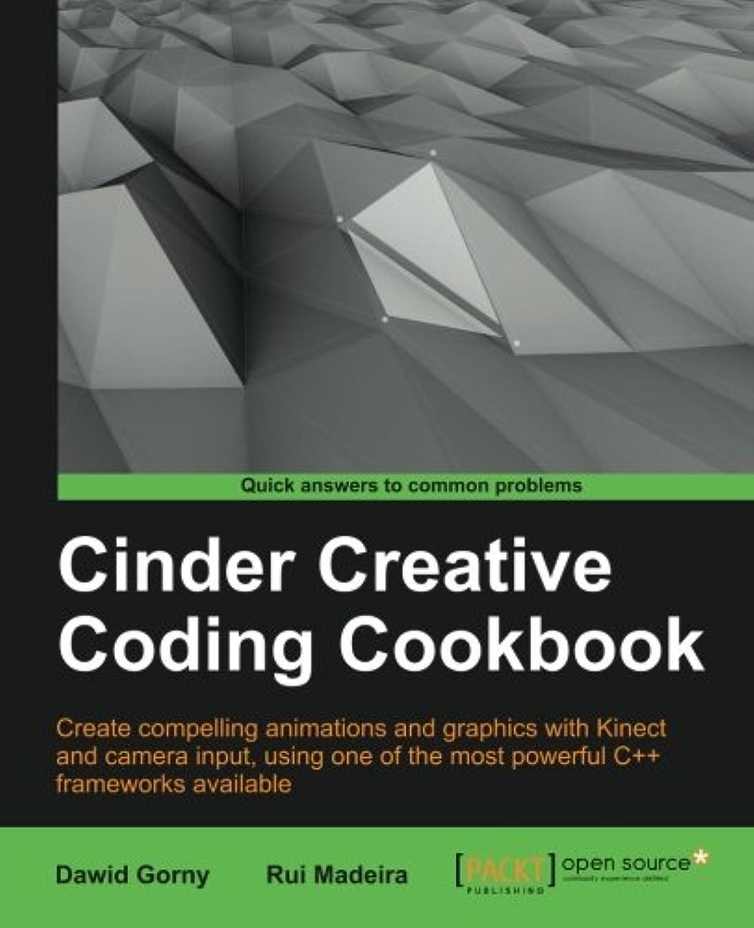 オーバードロー飛ぶホールドCinder Creative Coding Cookbook: Create Compelling Animations and Graphics With Kinect and Camera Input, Using One of the Most Powerful C++ Frameworks Available