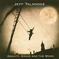 Gravity, Grace and the Moon by Jeff Talmadge (2008-09-16)