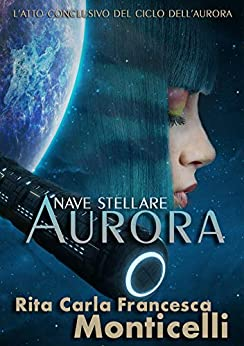 Nave stellare Aurora (Italian Edition) by [Rita Carla Francesca Monticelli]
