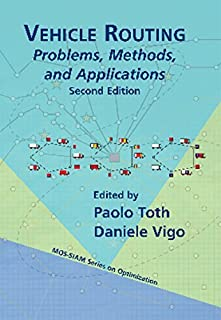 Vehicle Routing: Problems, Methods, and Applications, Second Edition (MOS-SIAM Series on Optimization) by Paolo Toth Danie...