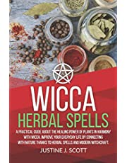 Wicca Herbal Spells: A Practical Guide About the Healing Power of Plants in Harmony with Wicca. Improve your Everyday Life by Connecting with Nature Thanks to Herbal Spells and Modern Witchcraft: 3