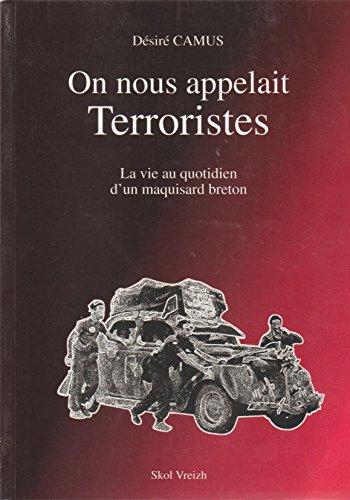 On nous appelait terroristes : La vie au quotidien d'un maquisard breton