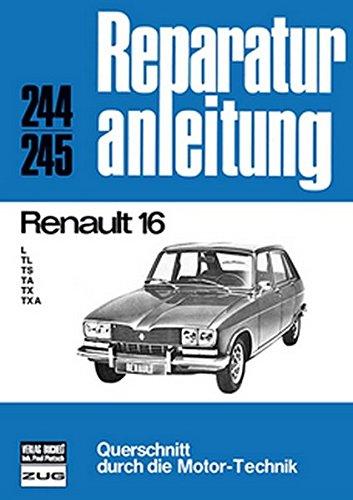 Renault 16: L / TL / TS / TA / TX / TXA // Reprint der 8. Auflage 1977 (Reparaturanleitungen)