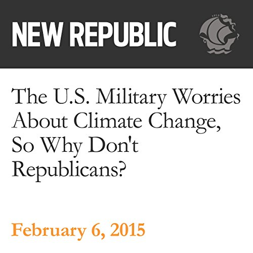The U.S. Military Worries About Climate Change, So Why Don't Republicans? audiobook cover art
