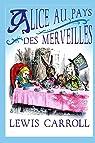Alice au Pays des Merveilles: édition originale et intégrale par Carroll