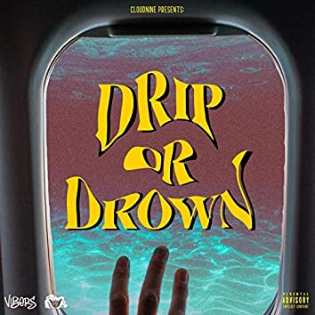 Drip or Drown