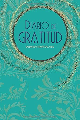 Diario de Gratitud. Sanando a través del arte: Gratitude Journal. (Aqua) (Spanish Edition)