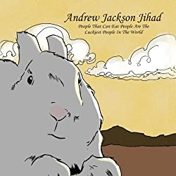 People Who Can Eat People Are the Luckiest People in the World by Andrew Jackson Jihad (2007-09-11)