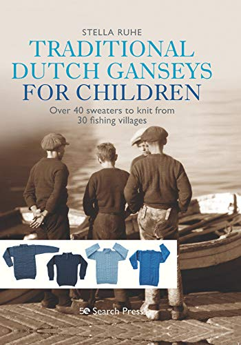 Compare Textbook Prices for Traditional Dutch Ganseys for Children: Over 40 sweaters to knit from 30 fishing villages  ISBN 9781782217527 by Ruhe, Stella