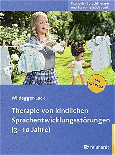 Therapie von kindlichen Sprachentwicklungsstörungen (3-10 Jahre) (Praxis der Sprachtherapie und Sprachheilpädagogik)