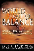 World Out Of Balance: Navigating Global Risks To Seize Competitive Advantage