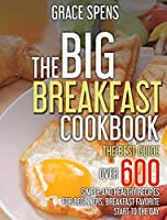 The Big Breakfast Cookbook: The best guide, OVER 600 Simple and Healthy recipes for beginners, breakfast favorite start to the day.