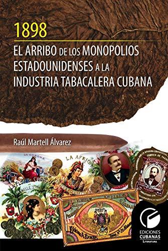1898 El arribo de los monopolios estadunidense a la industria tabacalera cubanas.