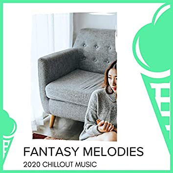 Fantasy Melodies - 2020 Chillout Music