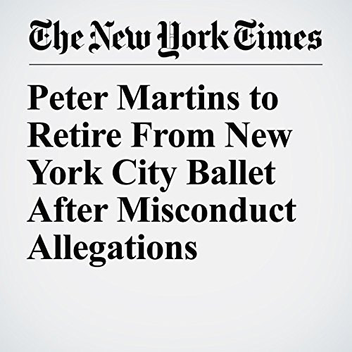 Peter Martins to Retire From New York City Ballet After Misconduct Allegations copertina