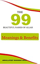 THE 99 BEAUTIFUL NAMES OF ALLAH: Meanings And Benefits