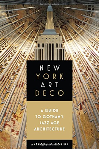 New York Art Deco: A Guide to Gotham\'s Jazz Age Architecture