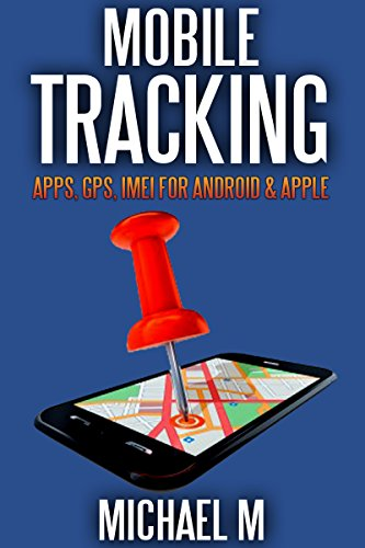 Mobile Tracking: Apps, GPS, IMEI For Android & iOs Apple (English Edition)