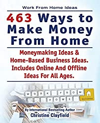 Work From Home Ideas. 463 Ways To Make Money From Home.