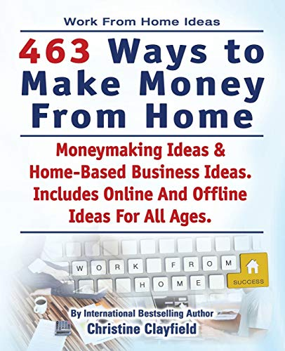 Compare Textbook Prices for Work From Home Ideas. 463 Ways To Make Money From Home. Moneymaking Ideas & Home Based Business Ideas. Online And Offline Ideas For All Ages  ISBN 9781910410851 by Clayfield, Christine