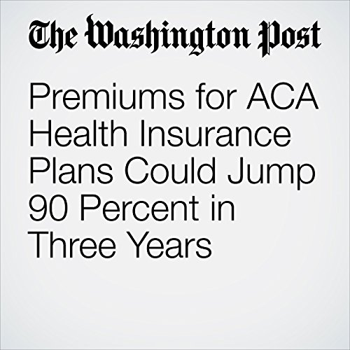 Premiums for ACA Health Insurance Plans Could Jump 90 Percent in Three Years copertina