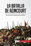 La batalla de Azincourt: En el corazón de la guerra de los Cien Años (Historia)