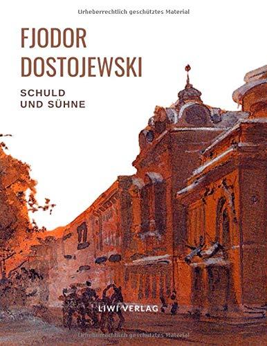 Fjodor Dostojewski: Schuld und Sühne. Vollständige Neuausgabe.: Ein Roman in sechs Teilen mit einem Nachwort