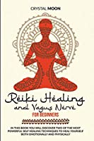 Reiki Healing and Vagus Nerve for Beginners: In this book you will discover two of the most powerful self healing techniques to heal yourself both emotionally and physically