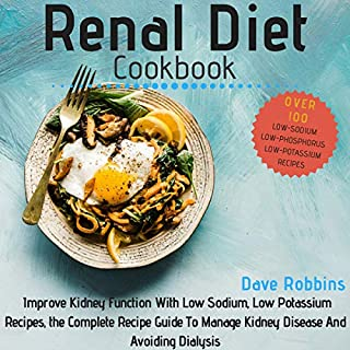 Renal Diet Cookbook: Improve Kidney Function with Low Sodium, Low Potassium Recipes, the Complete Recipe Guide to Manage Kidney Disease and Avoiding Dialysis                   By:                                                                                                                                 Dave Robbins                               Narrated by:                                                                                                                                 Bruce Enrietto                      Length: 2 hrs and 19 mins     1 rating     Overall 5.0