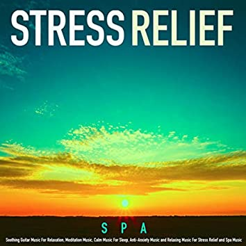 Stress Relief: Soothing Guitar Music for Relaxation, Meditation Music, Calm Music for Sleep, Anti-Anxiety Music and Relaxing Music for Stress Relief and Spa Music