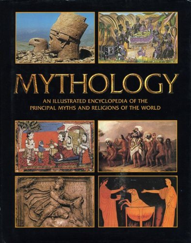 Mythology - An Illustrated Encyclopedia of the Principal Myths and Religions of the World (2003-05-03)