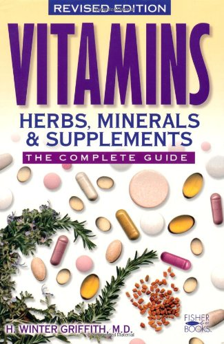 Compare Textbook Prices for Vitamins, Herbs, Minerals, & Supplements: The Complete Guide Revised ed. Edition ISBN 9781555612634 by Griffith, H. Winter