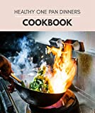 Healthy One Pan Dinners Cookbook: Delicious Recipes to Enjoy Cooking | Easy Recipes for Your Sheet Pan, Skillet, Multicooker, Slow Cooker And Much More !! | Step By Step For Beginners