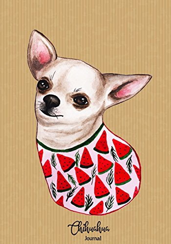 Chihuahua Journal: Perfect Gift for Chihuahua Lovers: Lined Chihuahua Notebook with 110+ Pages (7'x10') for Men/Women/Kids (Dog Notebooks and Journals) (Volume 4)