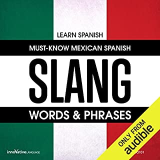 Learn Spanish     Must-Know Mexican Spanish Slang Words & Phrases              By:                                                                                                                                 Innovative Language Learning LLC                               Narrated by:                                                                                                                                 SpanishPod101.com                      Length: 2 hrs and 40 mins     2 ratings     Overall 5.0
