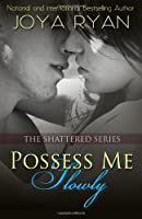 Possess Me Slowly (The Shattered Series) 1494927233 Book Cover