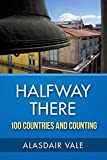 Halfway There - 100 Countries and Counting (English Edition)